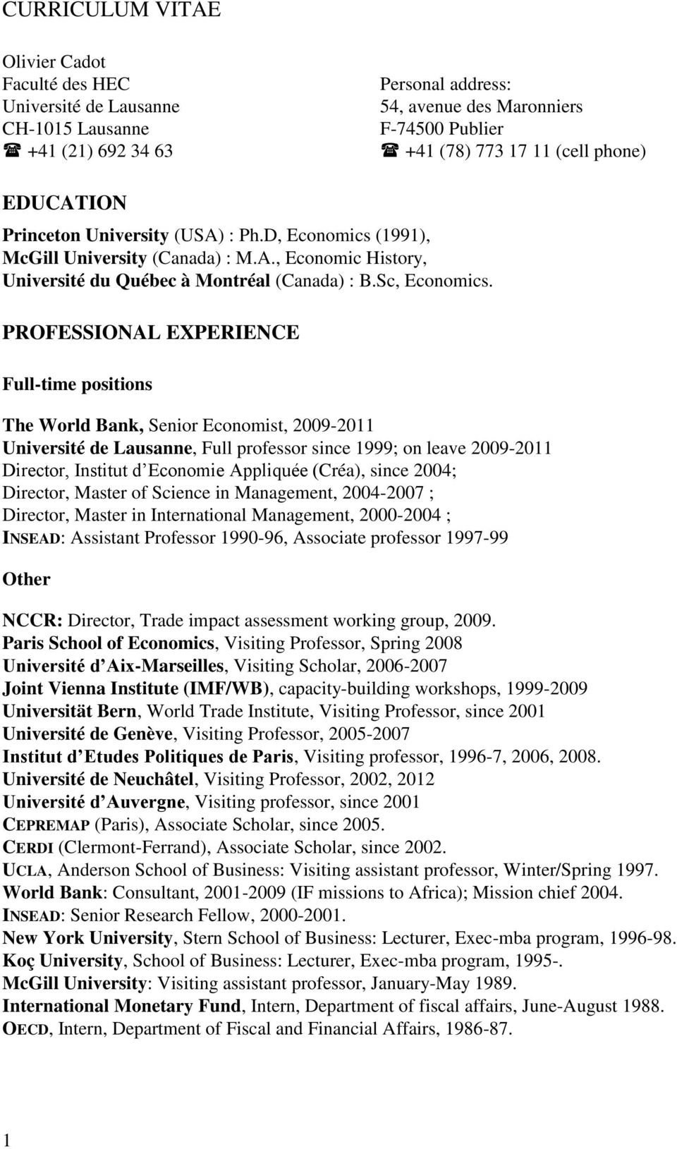PROFESSIONAL EXPERIENCE Full-time positions The World Bank, Senior Economist, 2009-2011 Université de Lausanne, Full professor since 1999; on leave 2009-2011 Director, Institut d Economie Appliquée