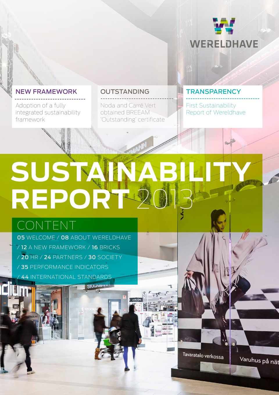 Wereldhave SUSTAINABILITY REPORT 213 CONTENT 5 WELCOME / 8 ABOUT WERELDHAVE / 12 A NEW