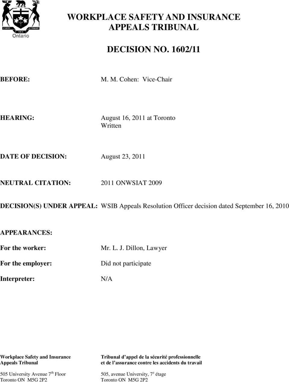 Appeals Resolution Officer decision dated September 16, 2010 APPEARANCES: For the worker: For the employer: Interpreter: Mr. L. J.