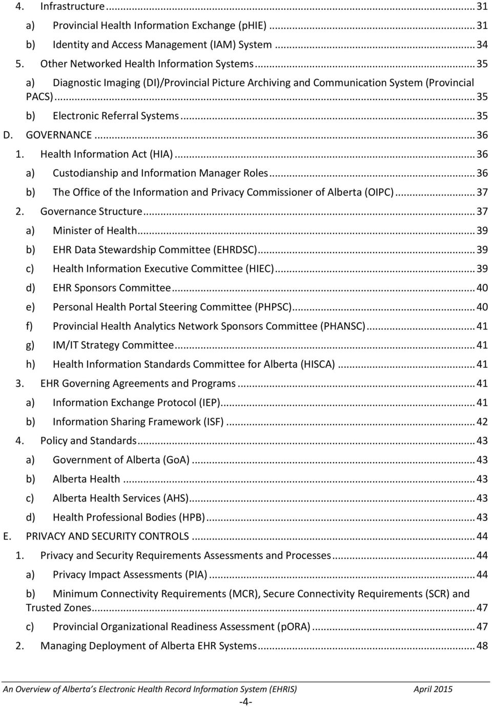 .. 36 a) Custodianship and Information Manager Roles... 36 b) The Office of the Information and Privacy Commissioner of Alberta (OIPC)... 37 2. Governance Structure... 37 a) Minister of Health.