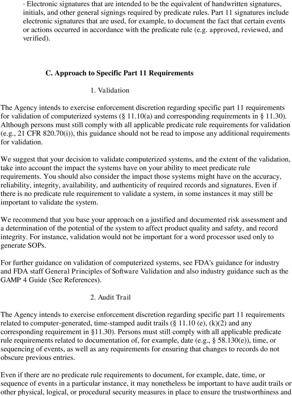 C. Approach to Specific Part 11 Requirements 1. Validation The Agency intends to exercise enforcement discretion regarding specific part 11 requirements for validation of computerized systems ( 11.