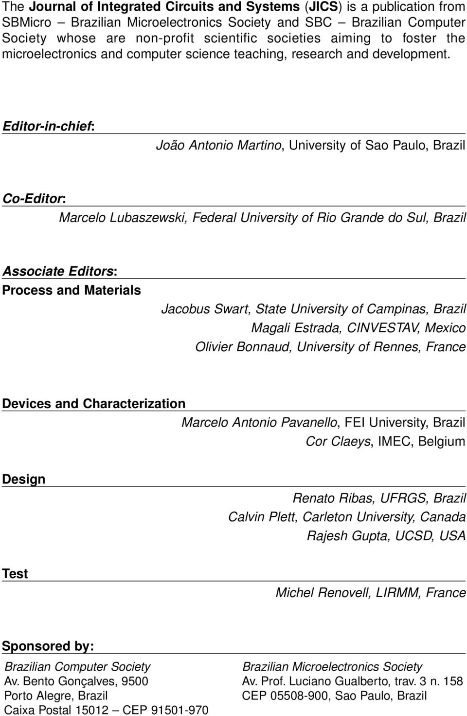 Editor-in-chief: João Antonio Martino, University of Sao Paulo, Brazil Co-Editor: Marcelo Lubaszewski, Federal University of Rio Grande do Sul, Brazil Associate Editors: Process and Materials Jacobus