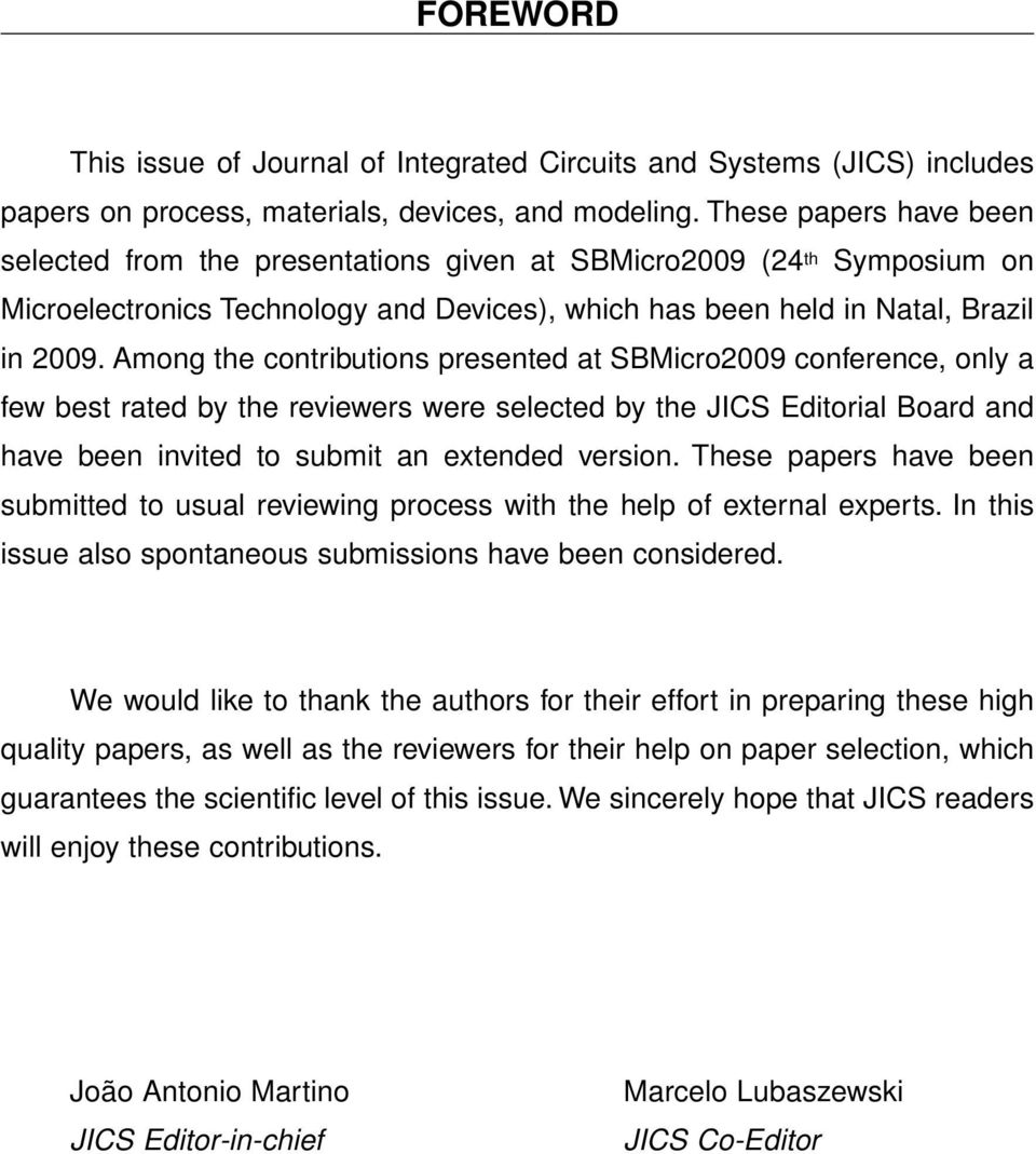 Among the contributions presented at SBMicro2009 conference, only a few best rated by the reviewers were selected by the JICS Editorial Board and have been invited to submit an extended version.