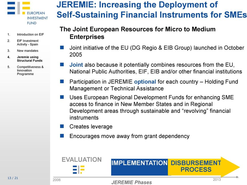 resources from the EU, National Public Authorities, EIF, EIB and/or other financial institutions Participation in JEREMIE optional for each country Holding Fund Management or Technical Assistance