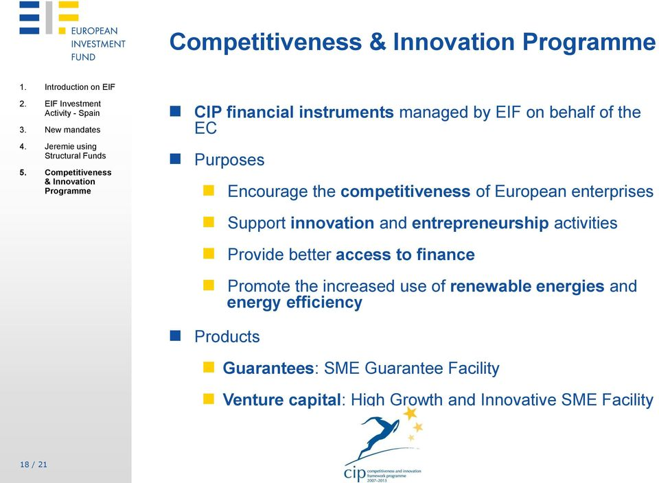 competitiveness of European enterprises Support innovation and entrepreneurship activities Provide better