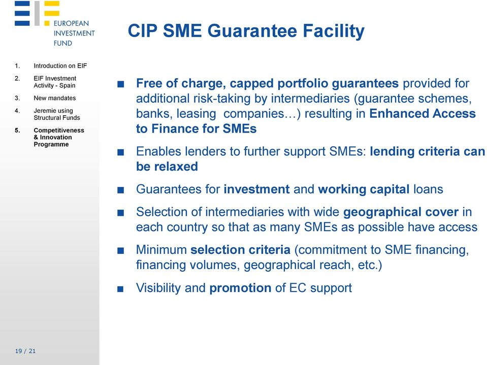 resulting in Enhanced Access to Finance for SMEs Enables lenders to further support SMEs: lending criteria can be relaxed Guarantees for investment and working