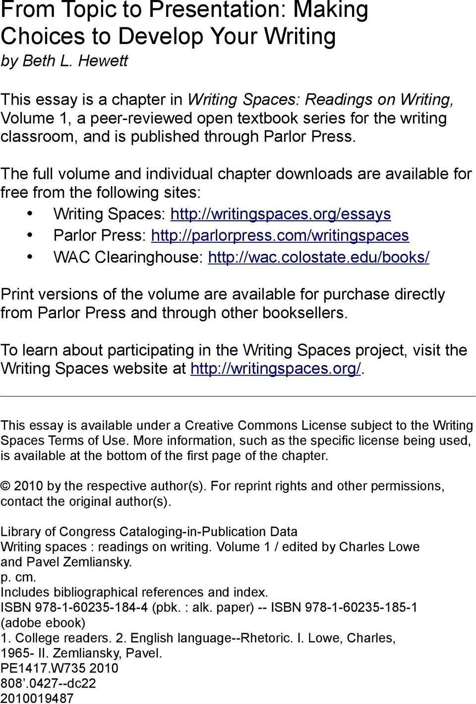 The full volume and individual chapter downloads are available for free from the following sites: Writing Spaces: http://writingspaces.org/essays Parlor Press: http://parlorpress.