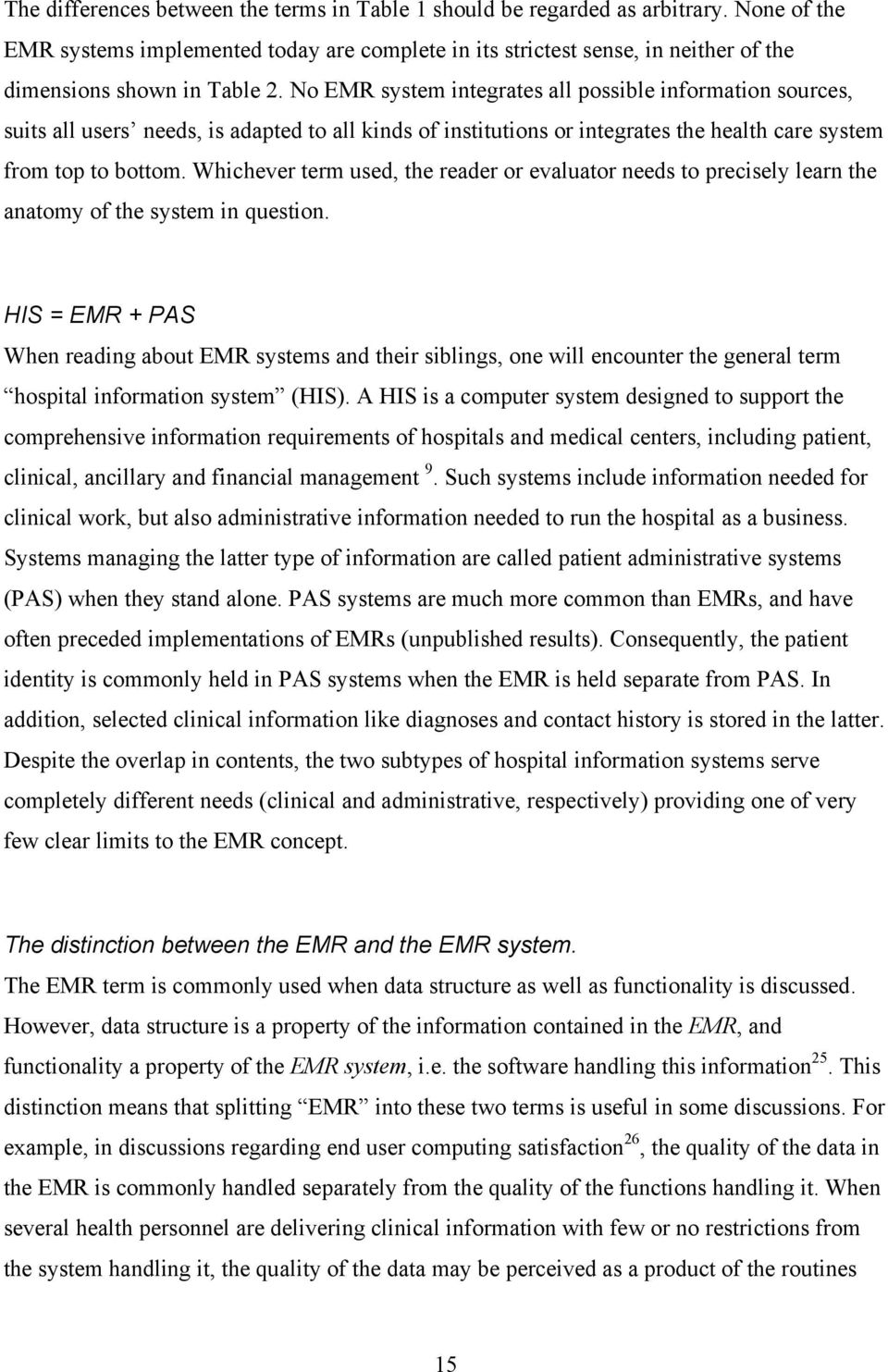 No EMR system integrates all possible information sources, suits all users needs, is adapted to all kinds of institutions or integrates the health care system from top to bottom.