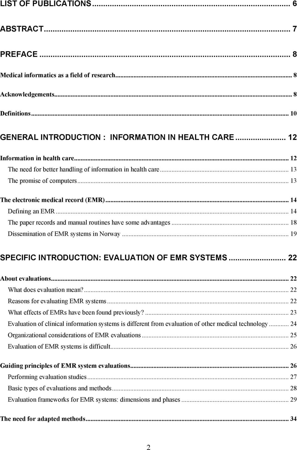.. 14 The paper records and manual routines have some advantages... 18 Dissemination of EMR systems in Norway... 19 SPECIFIC INTRODUCTION: EVALUATION OF EMR SYSTEMS... 22 About evaluations.