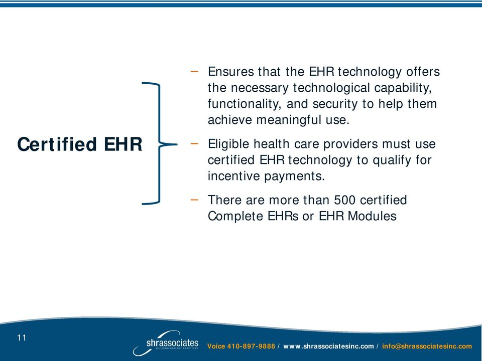 Eligible health care providers must use certified EHR technology to qualify for