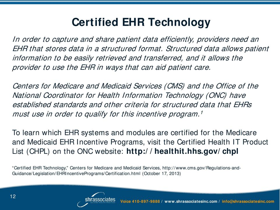 Centers for Medicare and Medicaid Services (CMS) and the Office of the National Coordinator for Health Information Technology (ONC) have established standards and other criteria for structured data