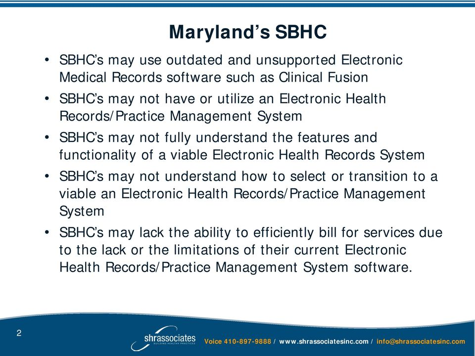 Records System SBHC s may not understand how to select or transition to a viable an Electronic Health Records/Practice Management System SBHC s may lack
