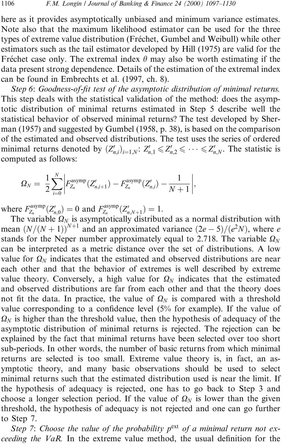 by Hill (1975) are valid for the Frechet case only. The extremal index h may also be worth estimating if the data present strong dependence.