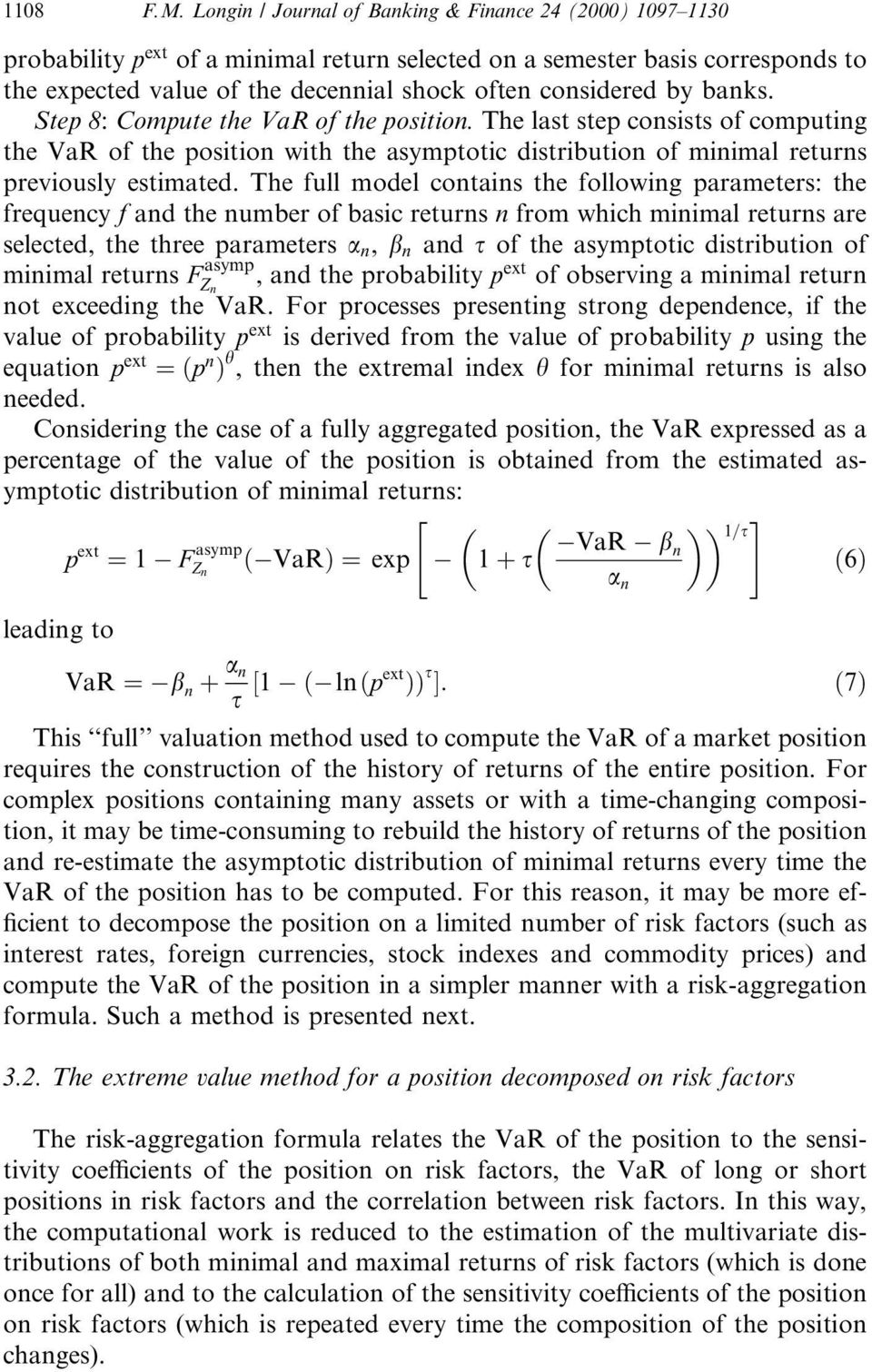 by banks. Step 8: Compute the VaR of the position. The last step consists of computing the VaR of the position with the asymptotic distribution of minimal returns previously estimated.