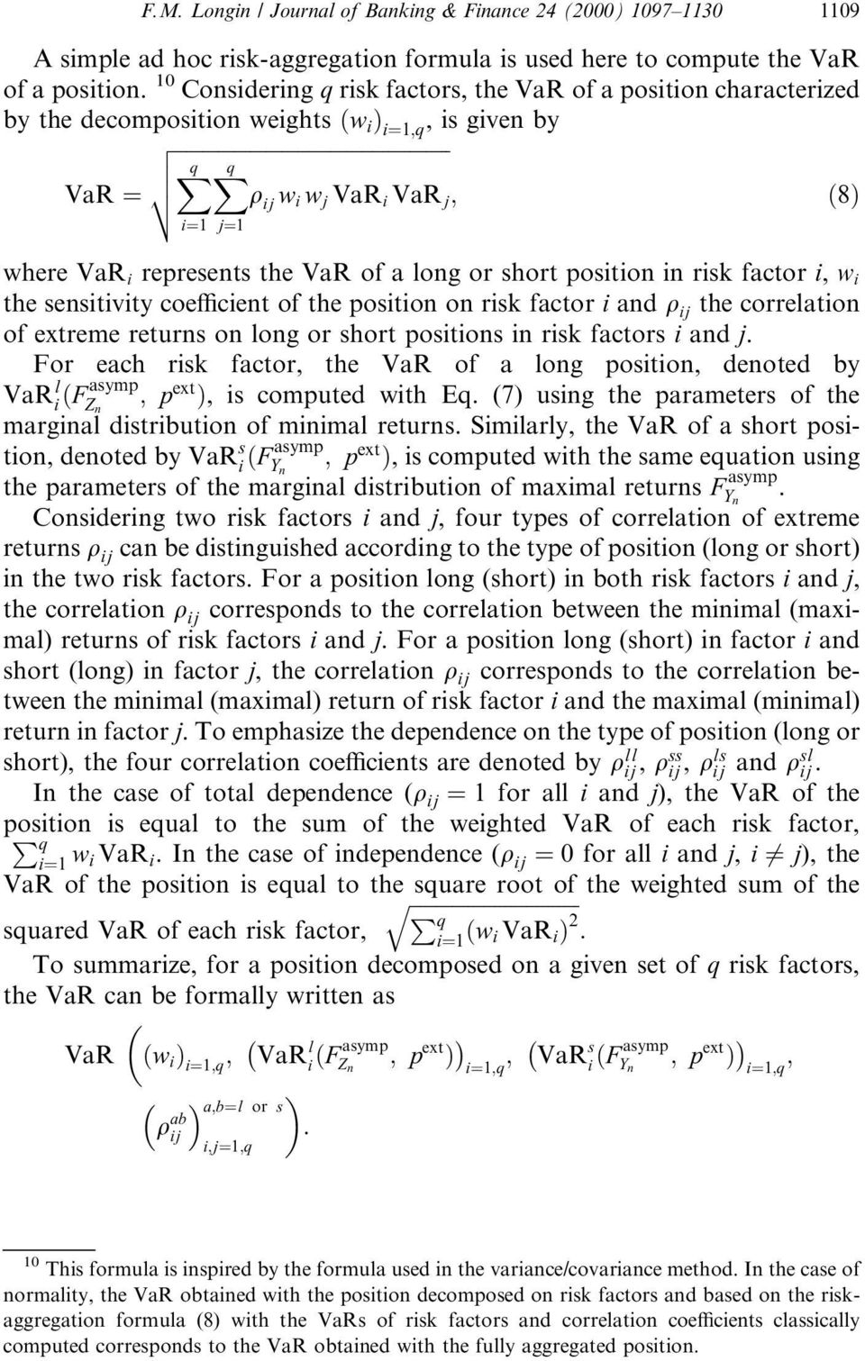 the VaR of a long or short position in risk factor i, w i the sensitivity coe cient of the position on risk factor i and q ij the correlation of extreme returns on long or short positions in risk