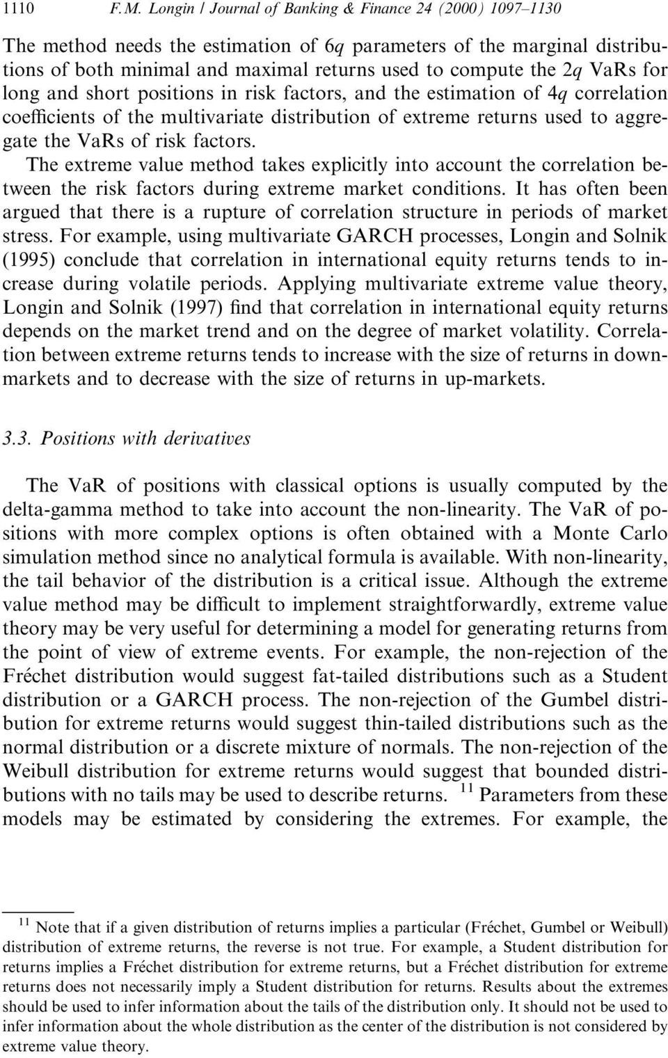 VaRs for long and short positions in risk factors, and the estimation of 4q correlation coe cients of the multivariate distribution of extreme returns used to aggregate the VaRs of risk factors.