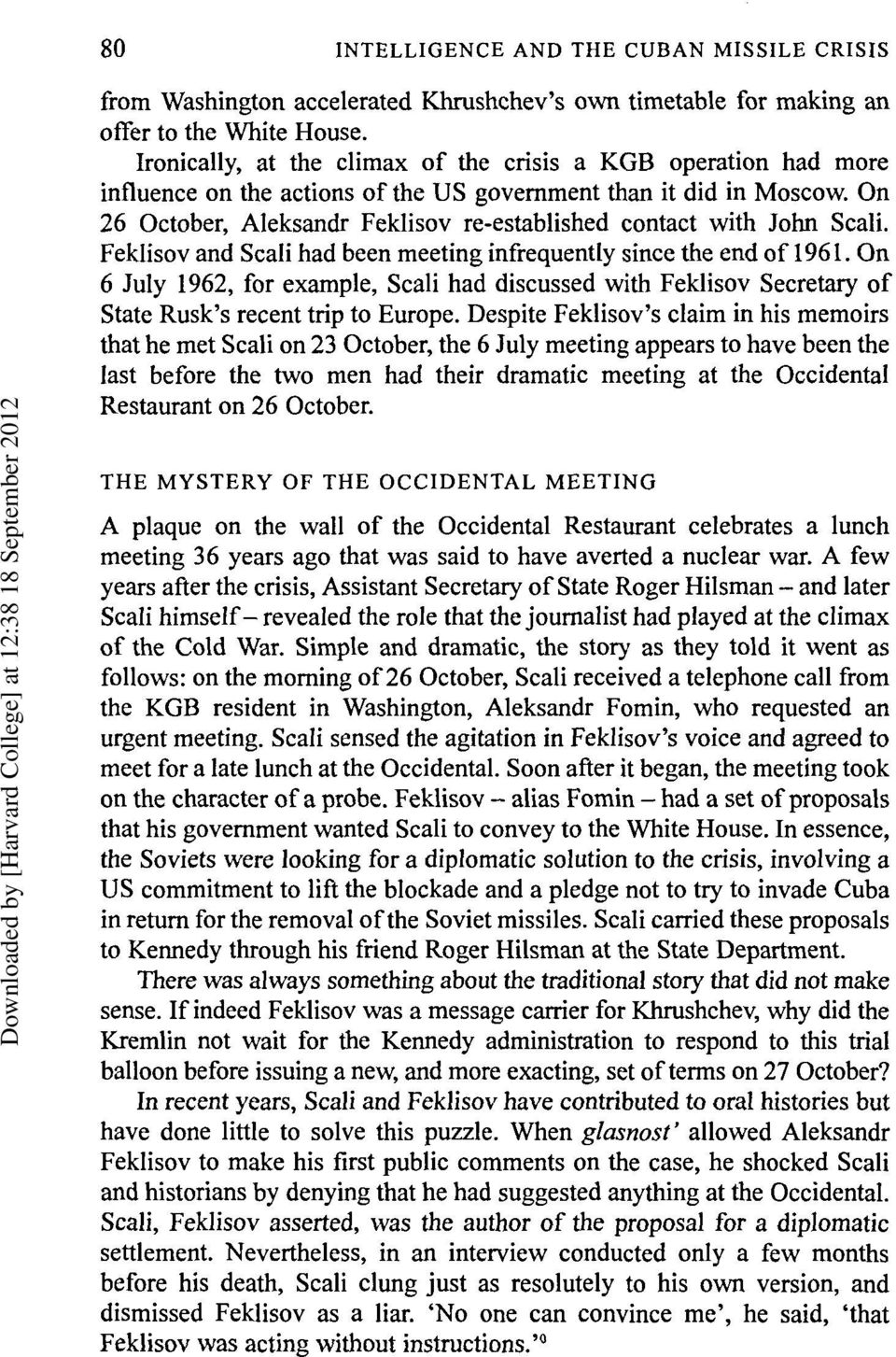 On 26 October, Aleksandr Feklisov re-established contact with John Scali. Feklisov and Scali had been meeting infrequently since the end of 1961.
