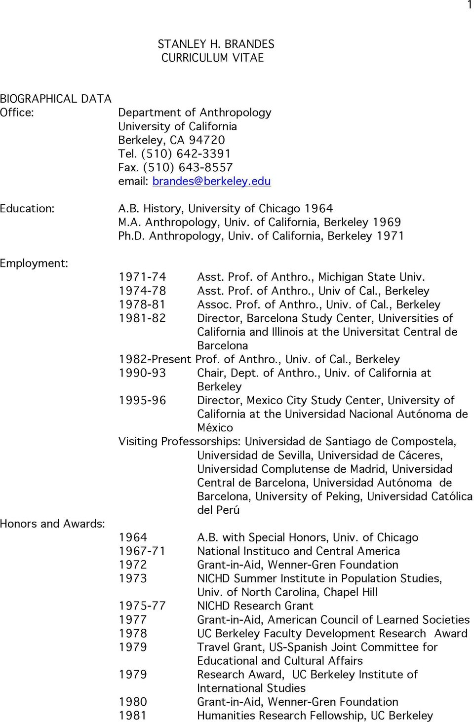 Prof. of Anthro., Michigan State Univ. 1974-78 Asst. Prof. of Anthro., Univ of Cal.