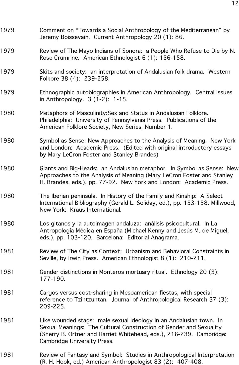 1979 Ethnographic autobiographies in American Anthropology. Central Issues in Anthropology. 3 (1-2): 1-15. 1980 Metaphors of Masculinity:Sex and Status in Andalusian Folklore.
