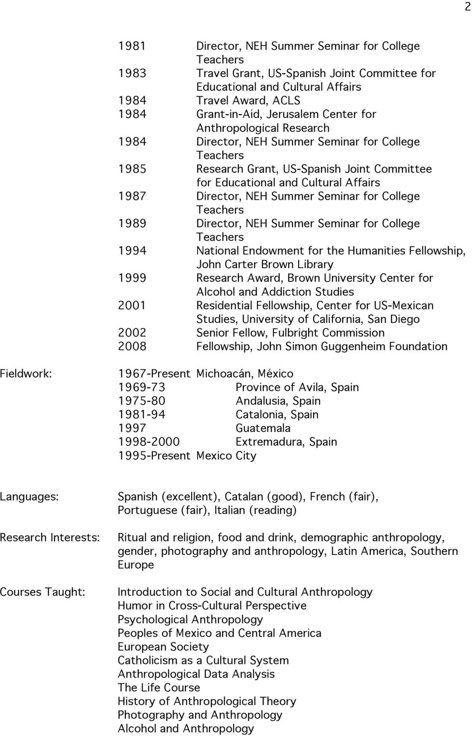 Seminar for College Teachers 1989 Director, NEH Summer Seminar for College Teachers 1994 National Endowment for the Humanities Fellowship, John Carter Brown Library 1999 Research Award, Brown