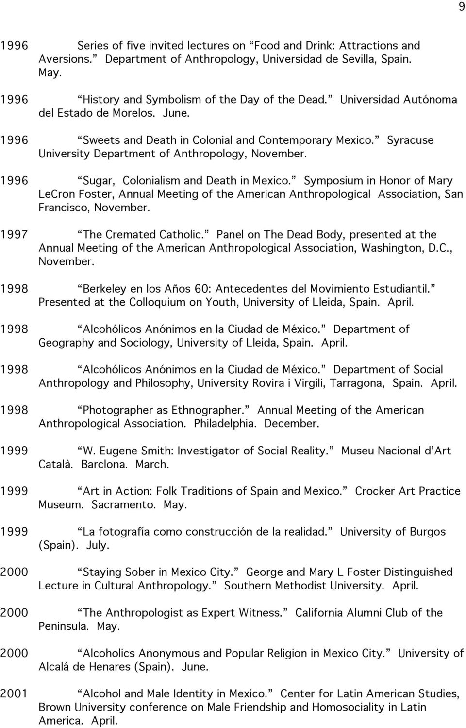 1996 Sugar, Colonialism and Death in Mexico. Symposium in Honor of Mary LeCron Foster, Annual Meeting of the American Anthropological Association, San Francisco, November. 1997 The Cremated Catholic.