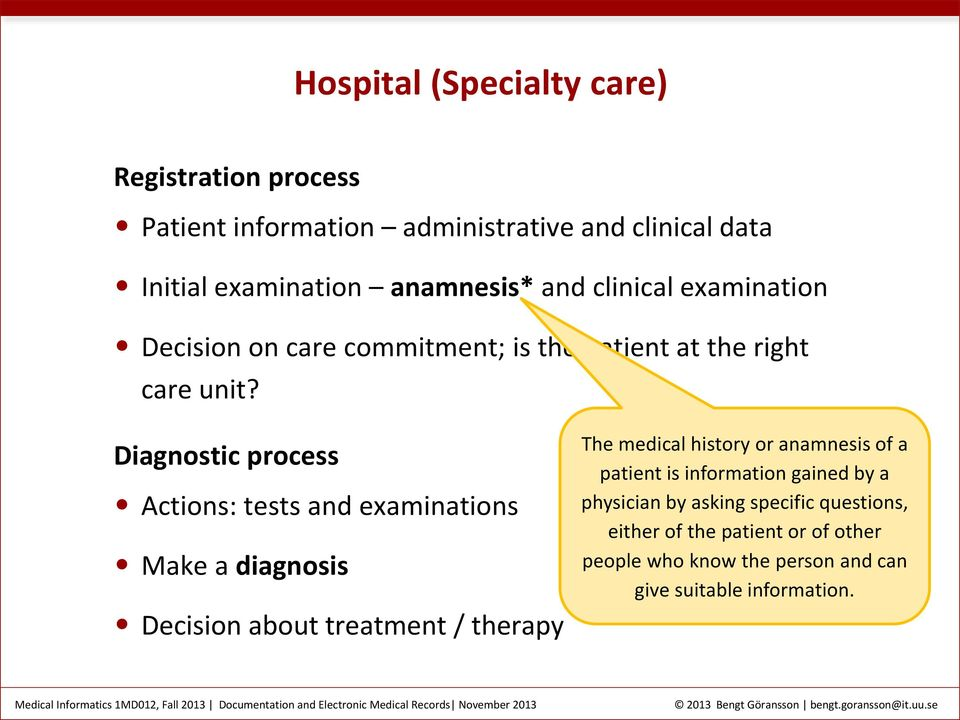 Diagnostic process Actions: tests and examinations Make a diagnosis Decision about treatment / therapy The medical history or