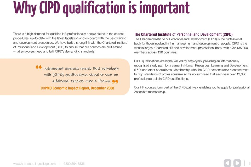 We have built a strong link with the Chartered Institute of Personnel and Development (CIPD) to ensure that our courses are built around what employers need and fulfil CIPD s demanding standards.
