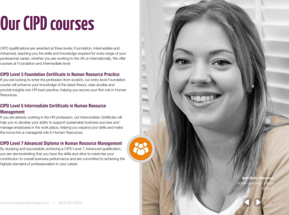 We offer courses at Foundation and Intermediate level: CIPD Level 3 Foundation Certificate in Human Resource Practice If you are looking to enter the profession from scratch, our entry-level