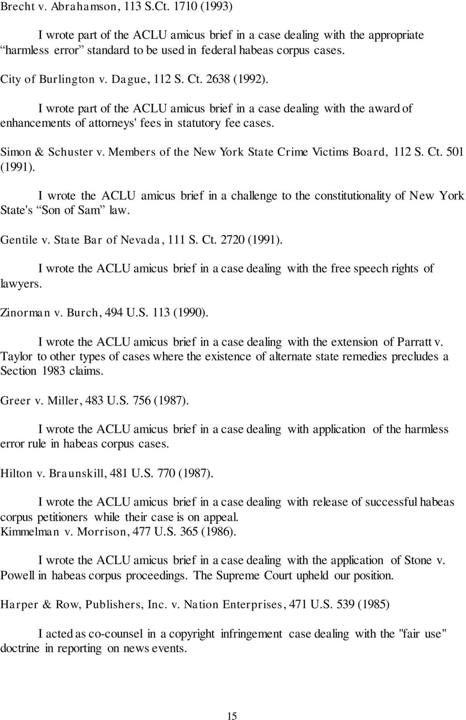 Simon & Schuster v. Members of the New York State Crime Victims Board, 112 S. Ct. 501 (1991). I wrote the ACLU amicus brief in a challenge to the constitutionality of New York State's Son of Sam law.