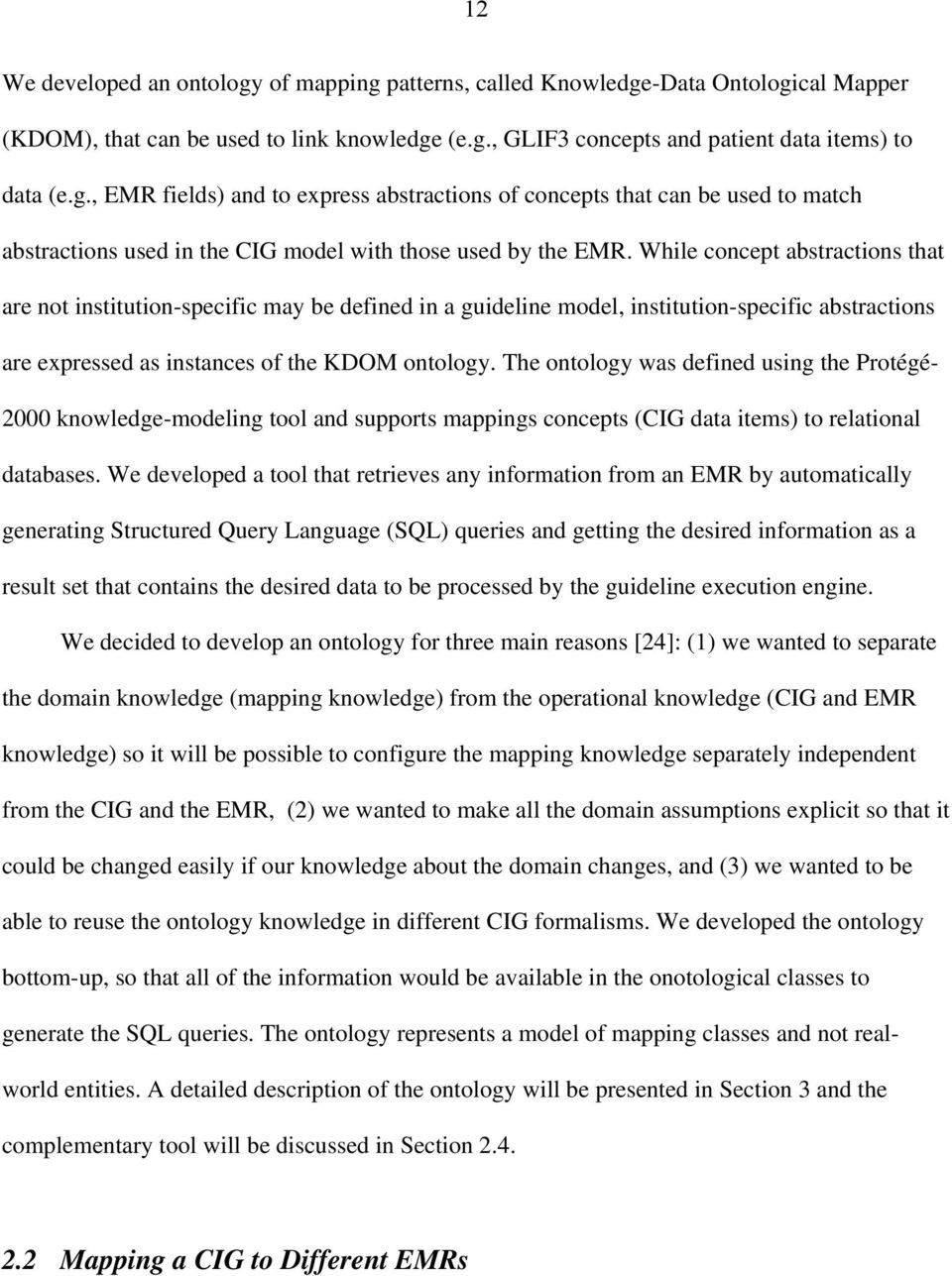 The ontology was defined using the Protégé- 2000 knowledge-modeling tool and supports mappings concepts (CIG data items) to relational databases.