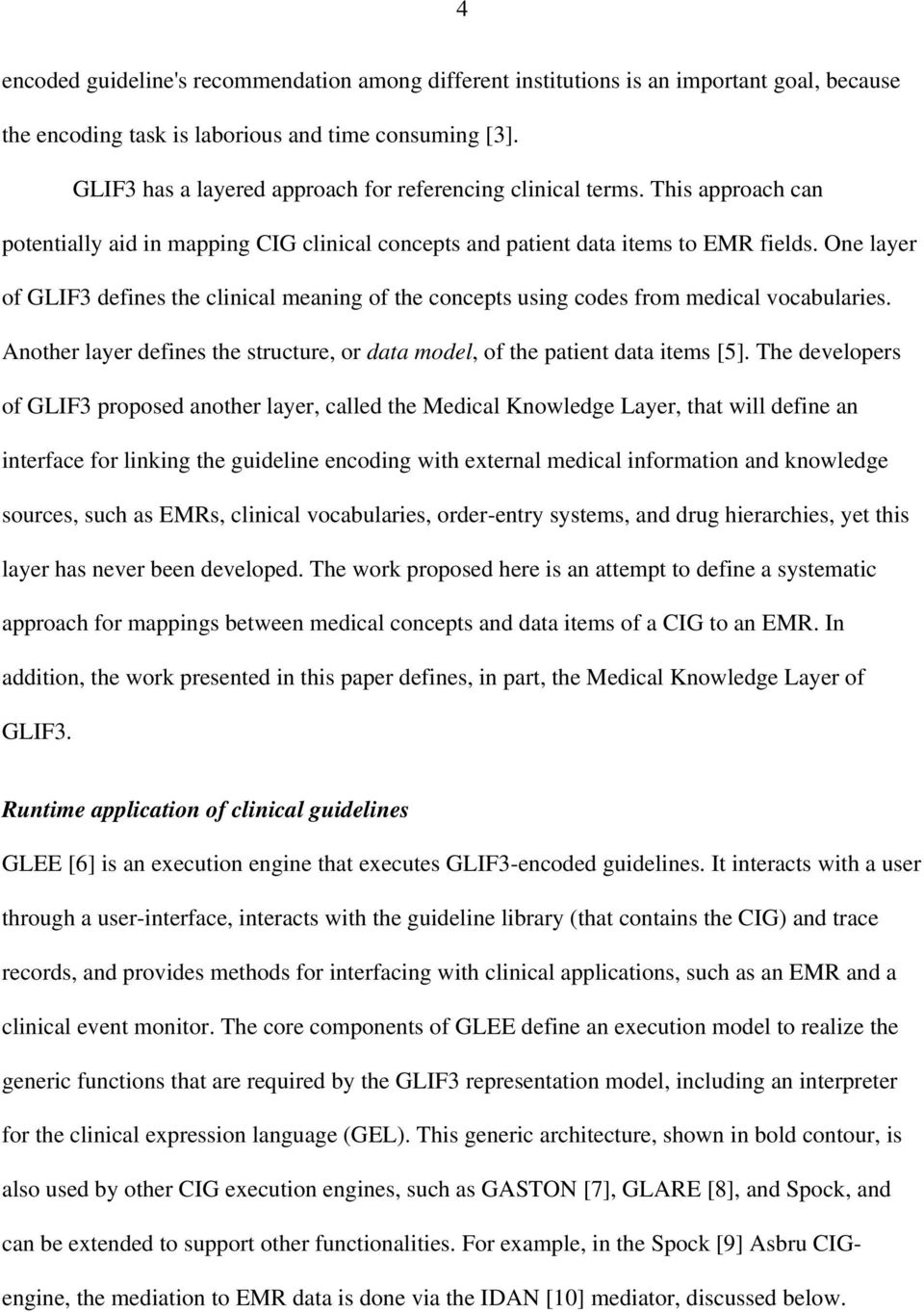 One layer of GLIF3 defines the clinical meaning of the concepts using codes from medical vocabularies. Another layer defines the structure, or data model, of the patient data items [5].