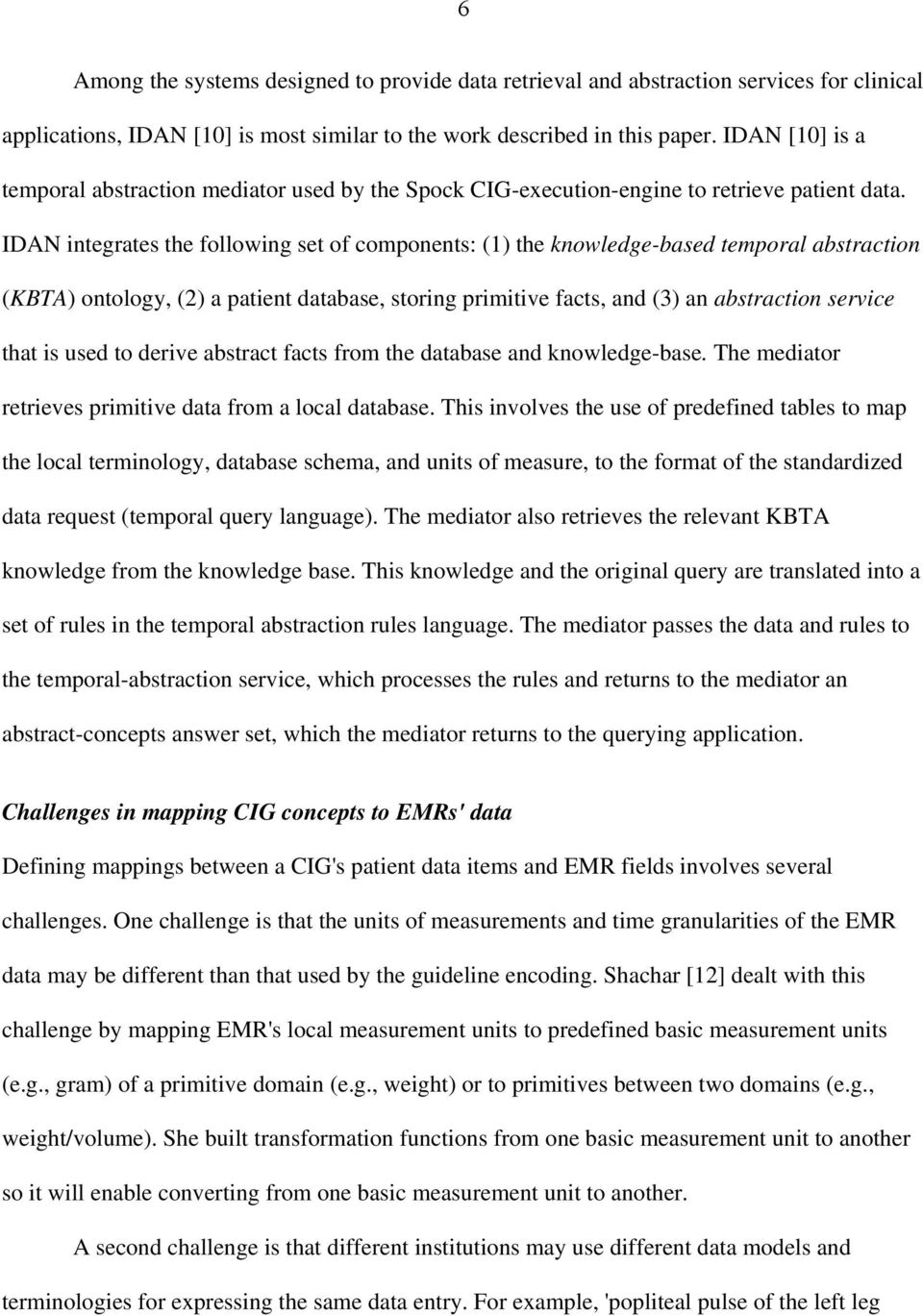 IDAN integrates the following set of components: (1) the knowledge-based temporal abstraction (KBTA) ontology, (2) a patient database, storing primitive facts, and (3) an abstraction service that is