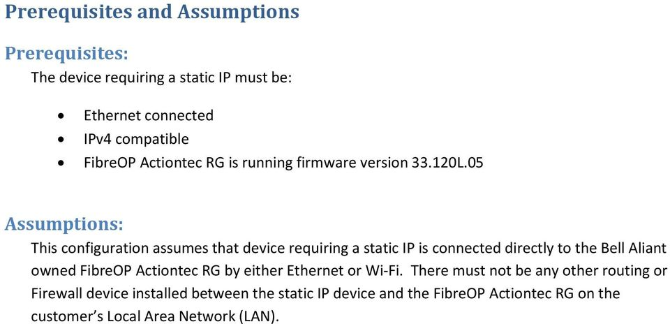 05 Assumptions: This configuration assumes that device requiring a static IP is connected directly to the Bell Aliant owned