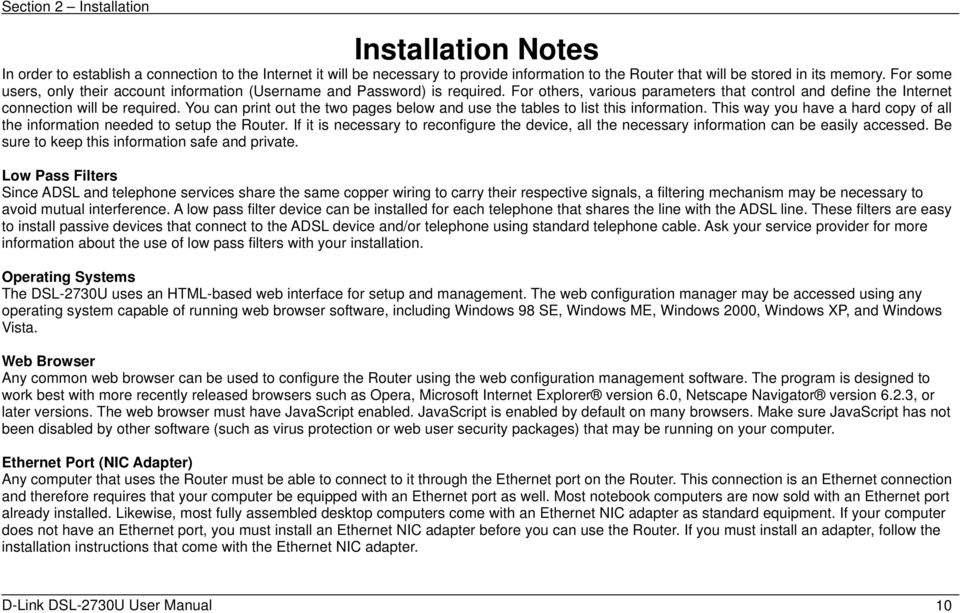 You can print out the two pages below and use the tables to list this information. This way you have a hard copy of all the information needed to setup the Router.