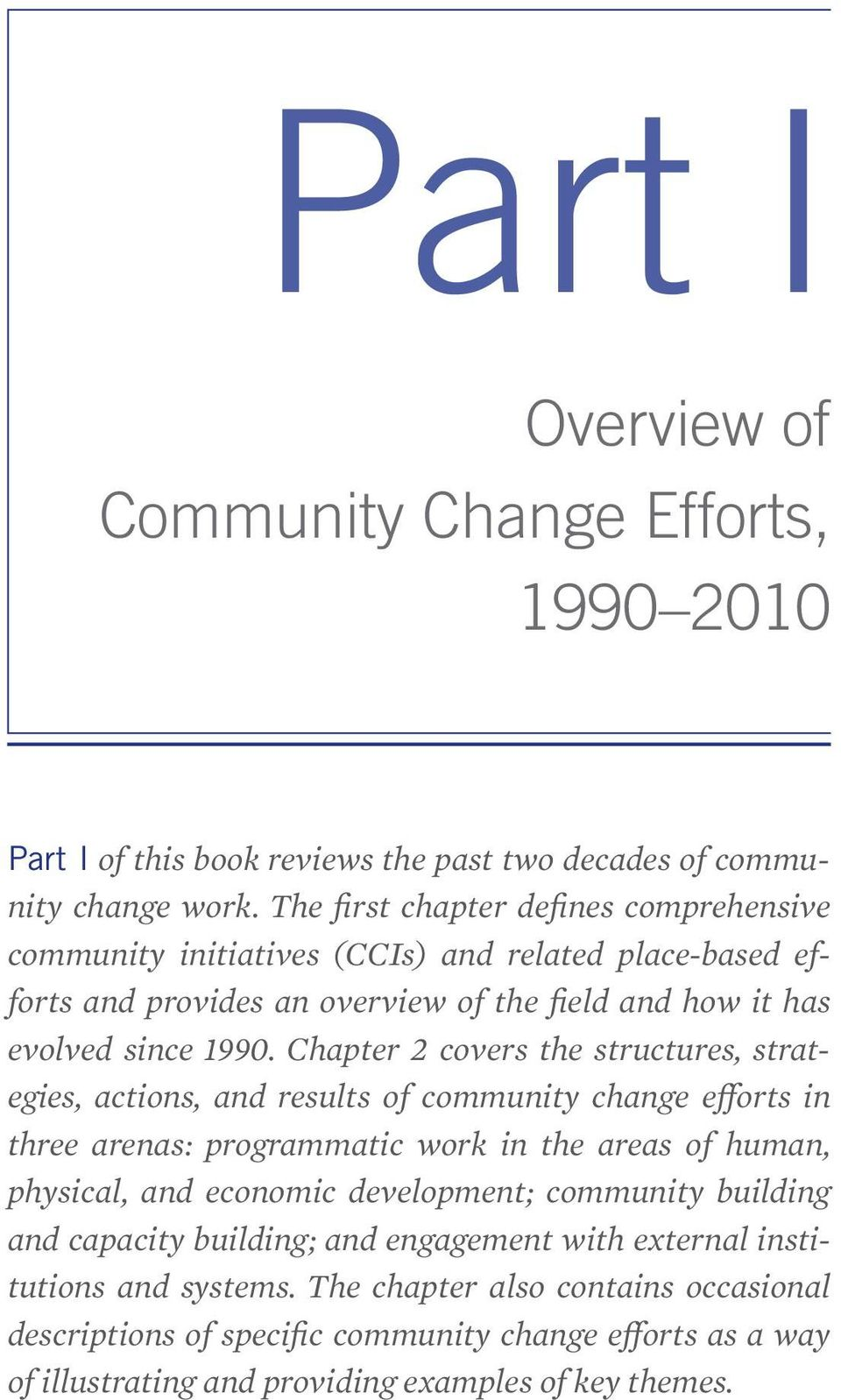 Chapter 2 covers the structures, strategies, actions, and results of community change efforts in three arenas: programmatic work in the areas of human, physical, and economic