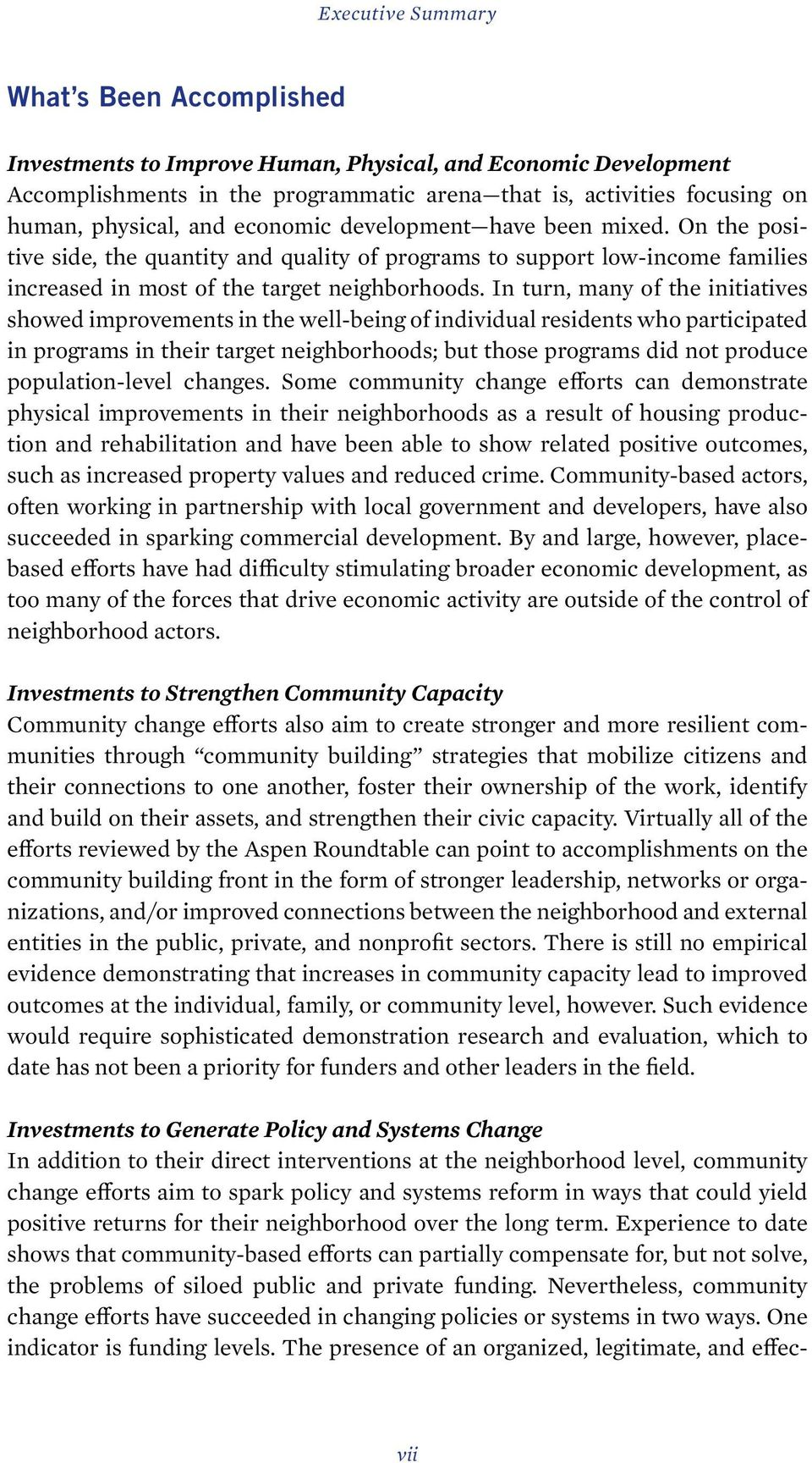 In turn, many of the initiatives showed improvements in the well-being of individual residents who participated in programs in their target neighborhoods; but those programs did not produce