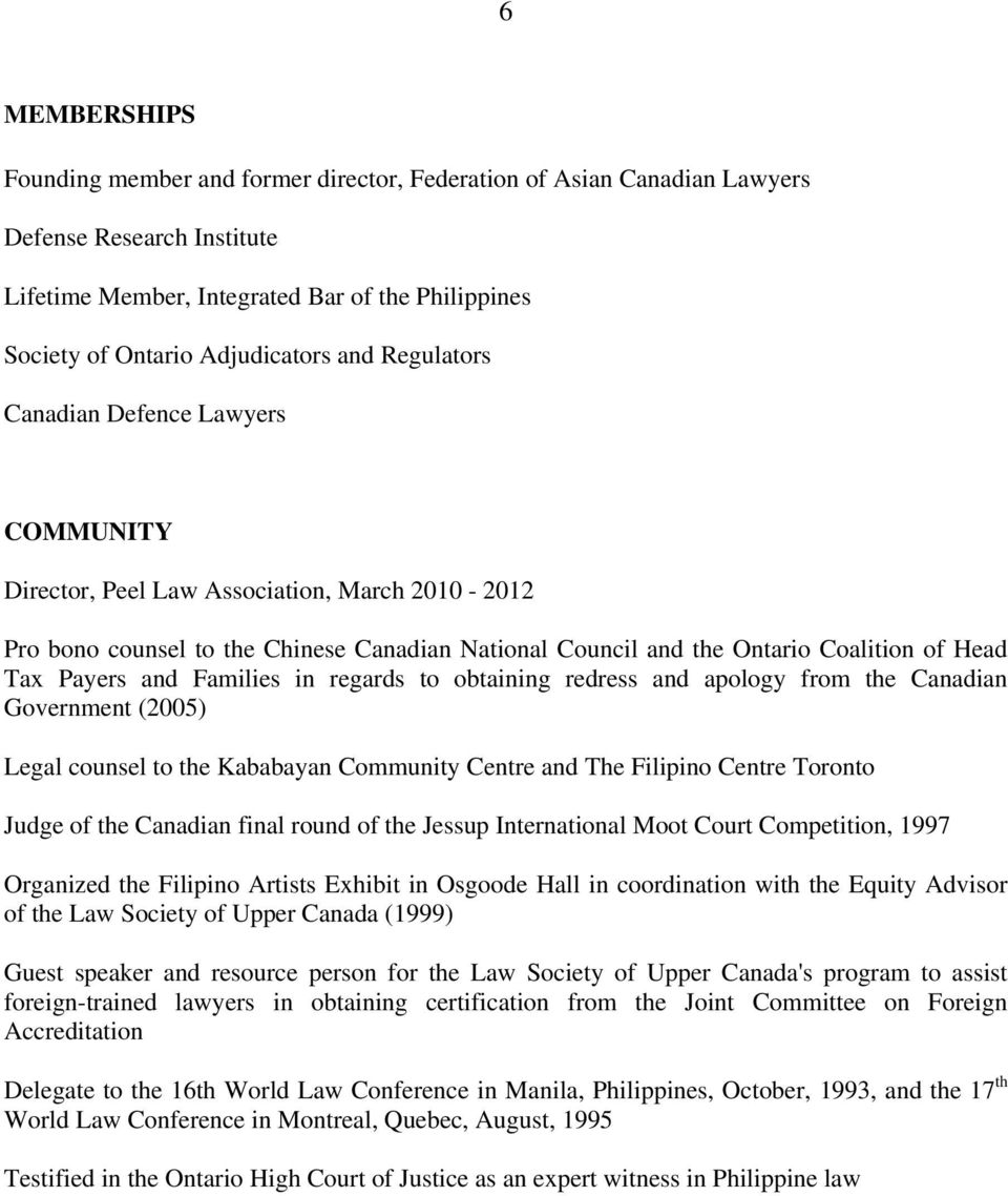 Payers and Families in regards to obtaining redress and apology from the Canadian Government (2005) Legal counsel to the Kababayan Community Centre and The Filipino Centre Toronto Judge of the