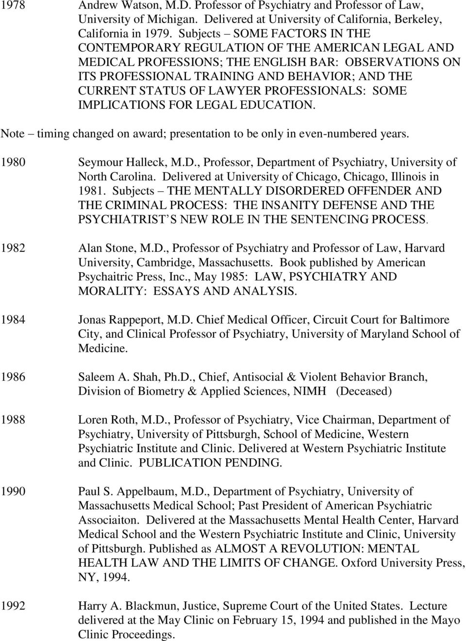 LAWYER PROFESSIONALS: SOME IMPLICATIONS FOR LEGAL EDUCATION. Note timing changed on award; presentation to be only in even-numbered years. 1980 Seymour Halleck, M.D., Professor, Department of Psychiatry, University of North Carolina.