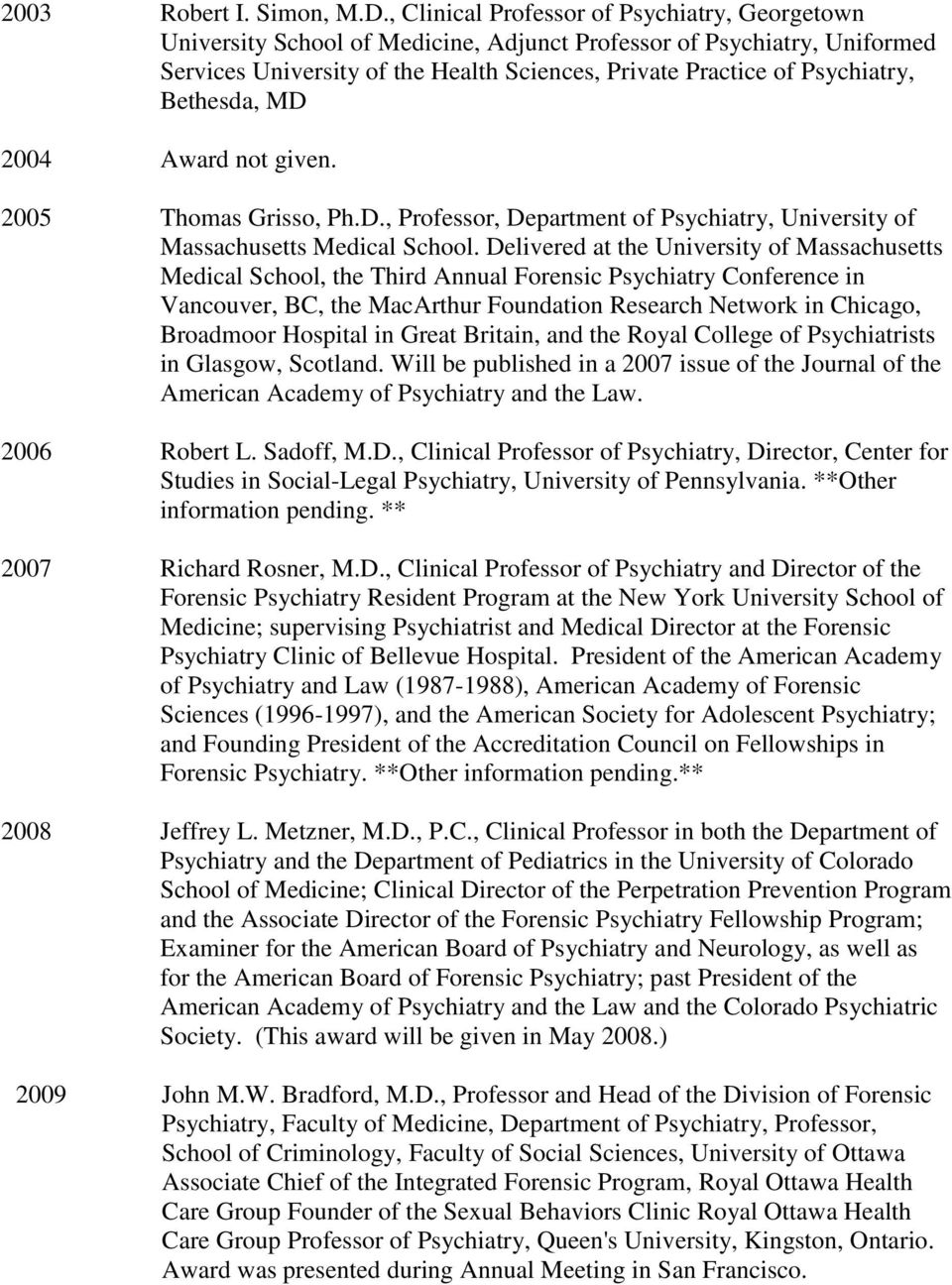Bethesda, MD 2004 Award not given. 2005 Thomas Grisso, Ph.D., Professor, Department of Psychiatry, University of Massachusetts Medical School.