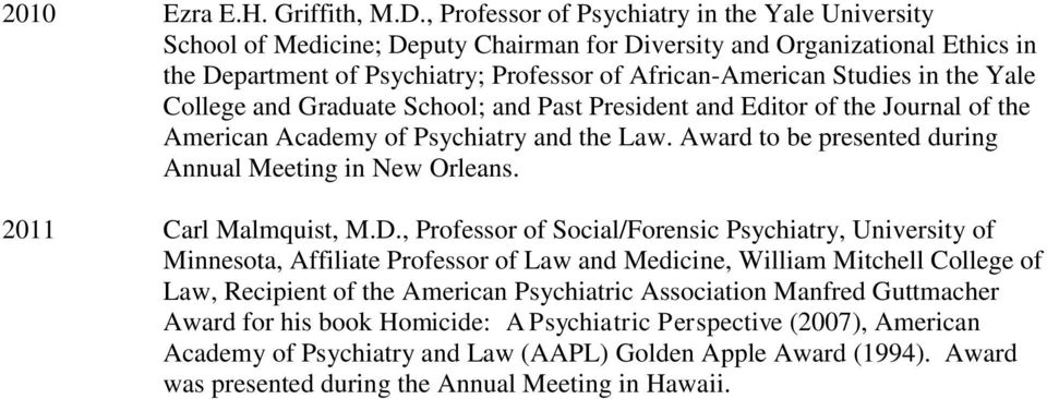 the Yale College and Graduate School; and Past President and Editor of the Journal of the American Academy of Psychiatry and the Law. Award to be presented during Annual Meeting in New Orleans.