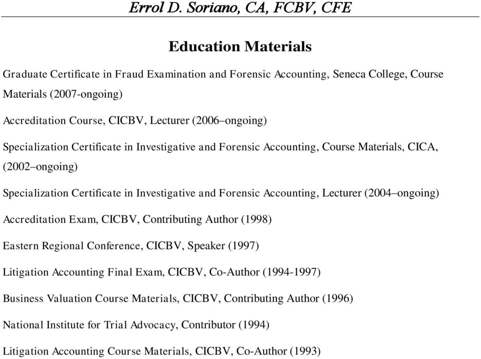 (2004 ongoing) Accreditation Exam, CICBV, Contributing Author (1998) Eastern Regional Conference, CICBV, Speaker (1997) Litigation Accounting Final Exam, CICBV, Co-Author (1994-1997)
