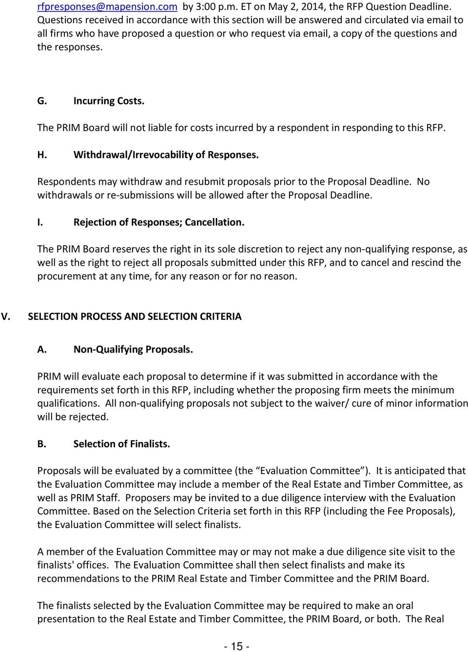 responses. G. Incurring Costs. The PRIM Board will not liable for costs incurred by a respondent in responding to this RFP. H. Withdrawal/Irrevocability of Responses.