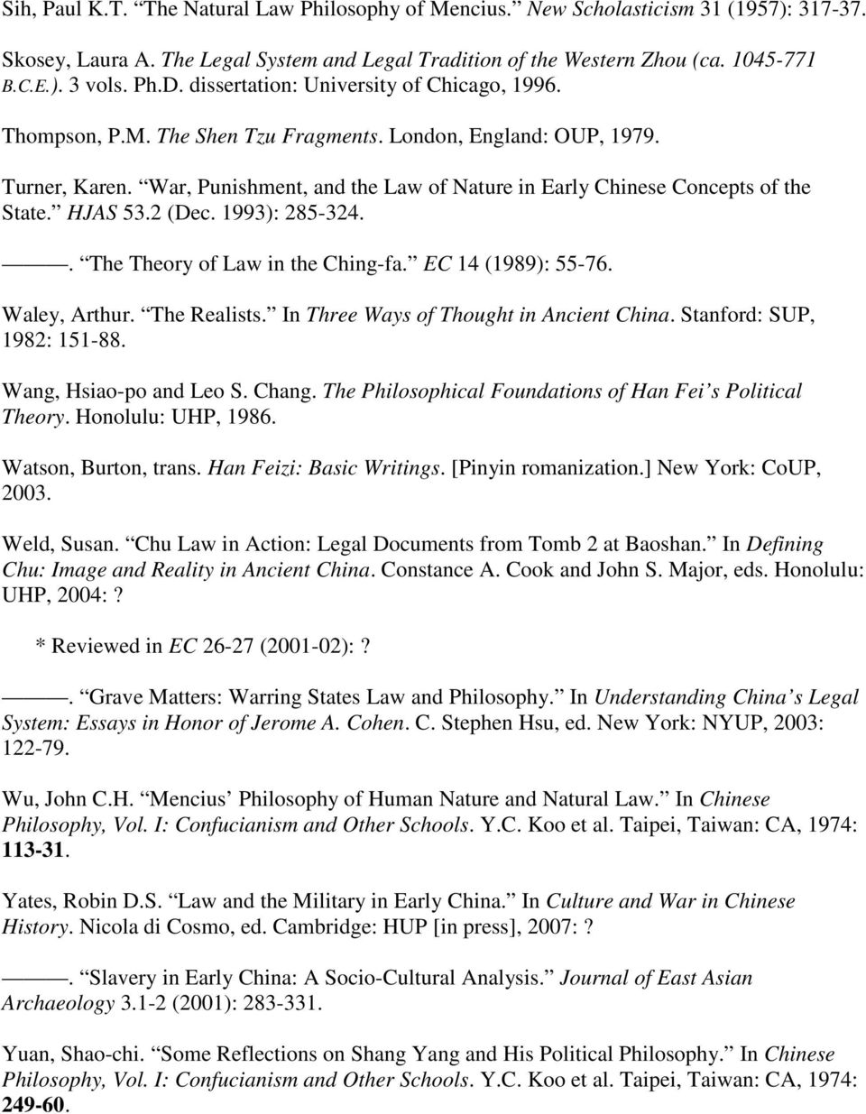 War, Punishment, and the Law of Nature in Early Chinese Concepts of the State. HJAS 53.2 (Dec. 1993): 285-324.. The Theory of Law in the Ching-fa. EC 14 (1989): 55-76. Waley, Arthur. The Realists.