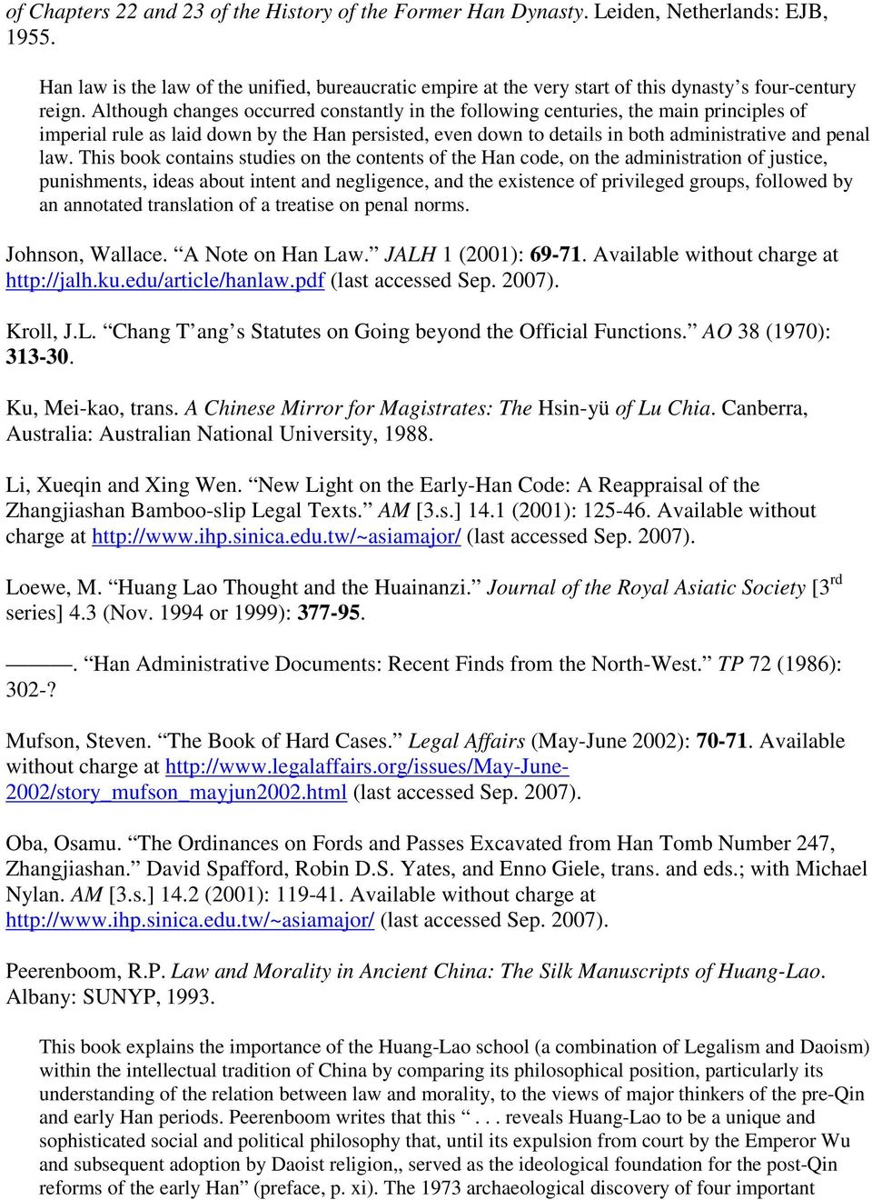 Although changes occurred constantly in the following centuries, the main principles of imperial rule as laid down by the Han persisted, even down to details in both administrative and penal law.