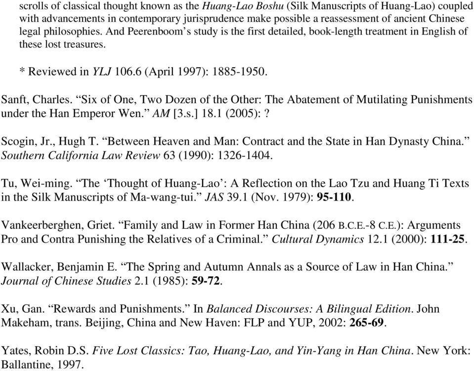 Six of One, Two Dozen of the Other: The Abatement of Mutilating Punishments under the Han Emperor Wen. AM [3.s.] 18.1 (2005):? Scogin, Jr., Hugh T.