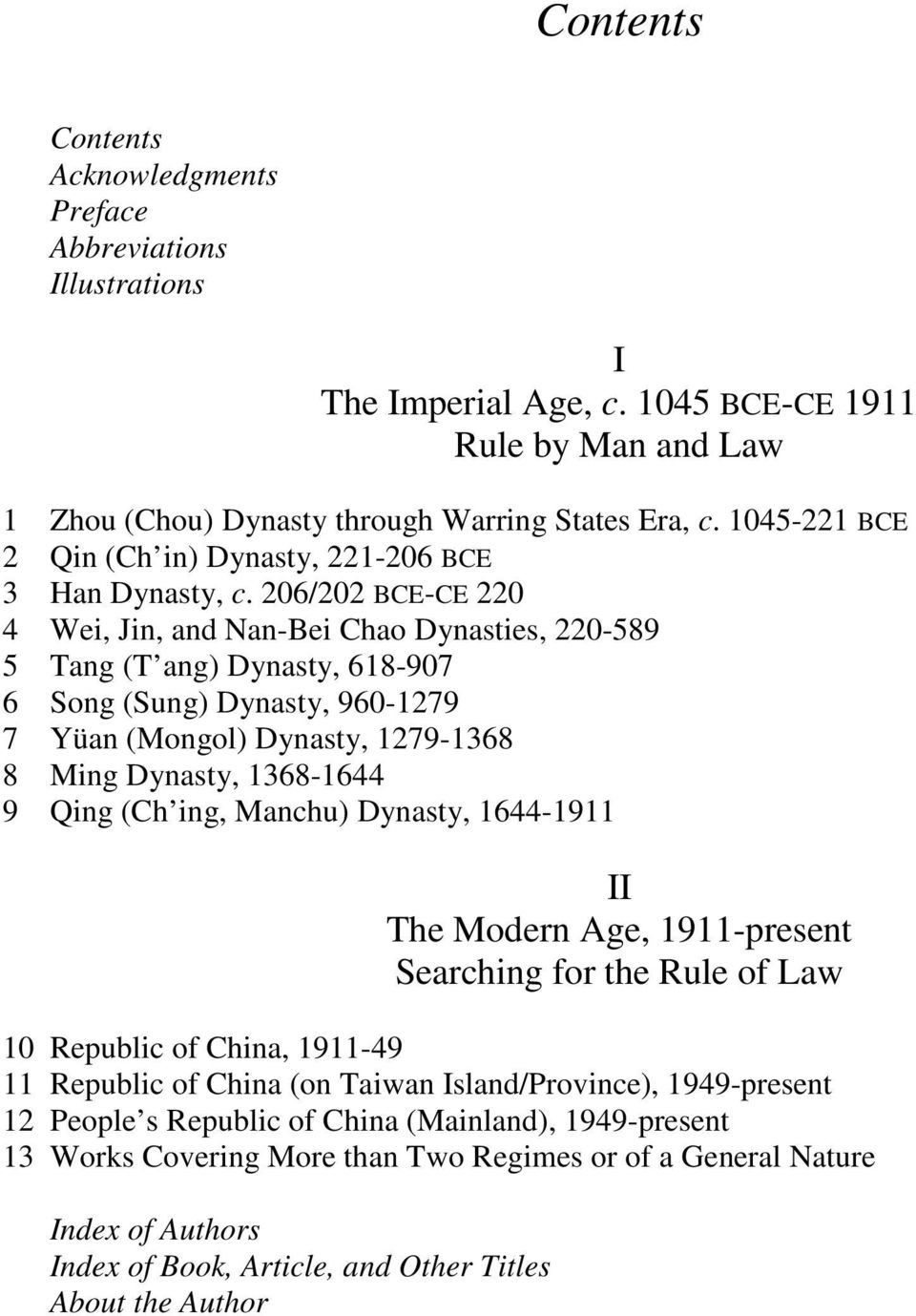 206/202 BCE-CE 220 4 Wei, Jin, and Nan-Bei Chao Dynasties, 220-589 5 Tang (T ang) Dynasty, 618-907 6 Song (Sung) Dynasty, 960-1279 7 Yüan (Mongol) Dynasty, 1279-1368 8 Ming Dynasty, 1368-1644 9 Qing