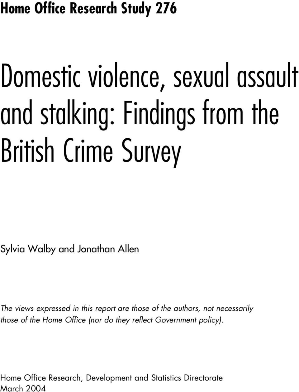 report are those of the authors, not necessarily those of the Home Office (nor do they