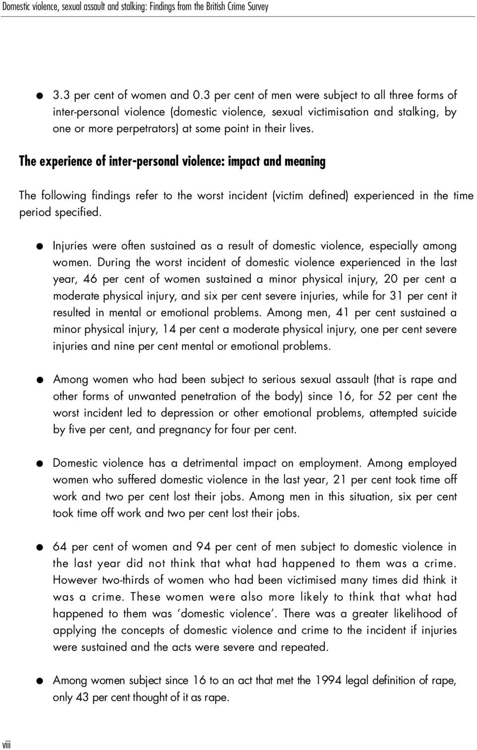 The experience of inter-personal violence: impact and meaning The following findings refer to the worst incident (victim defined) experienced in the time period specified.