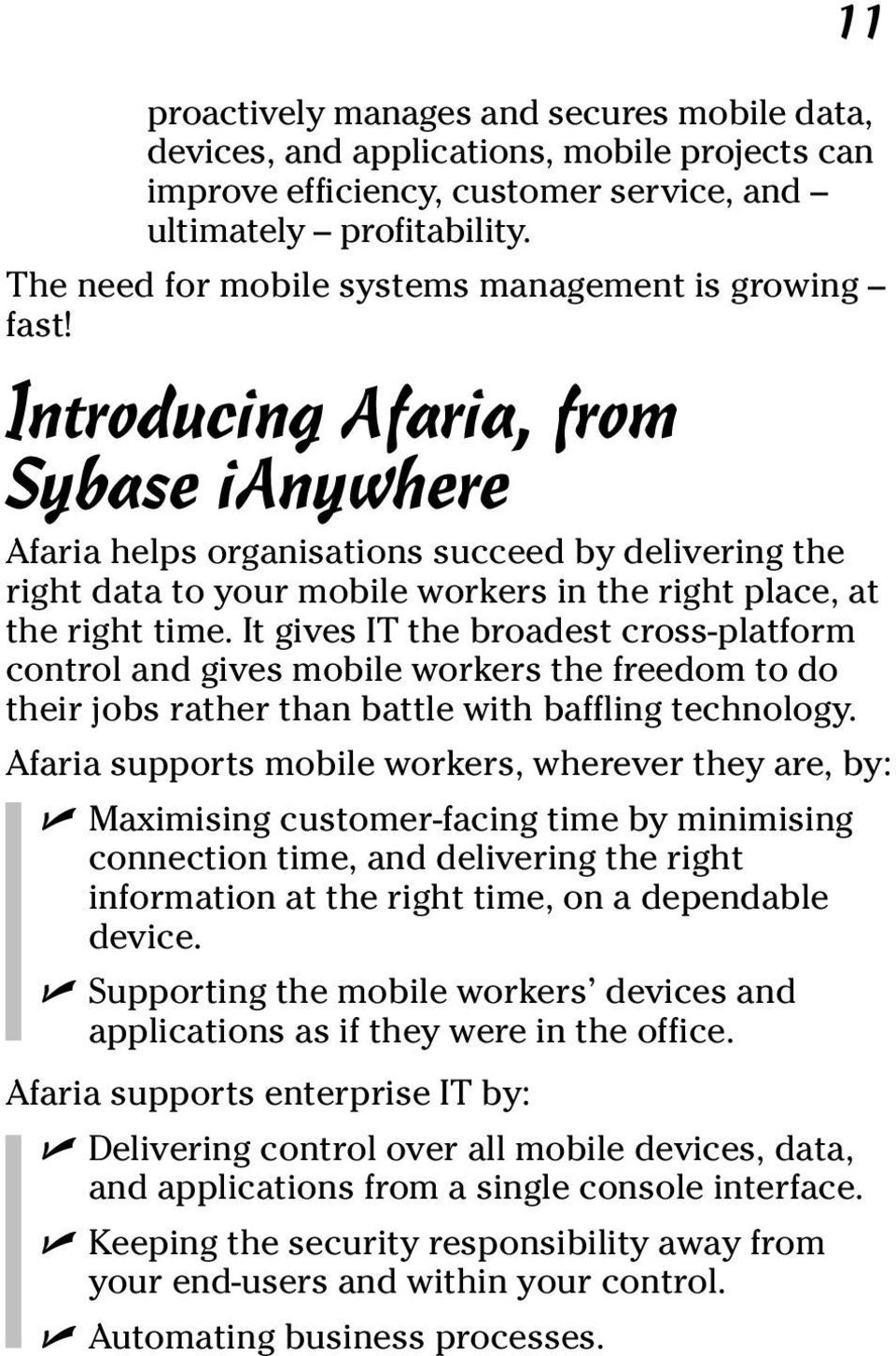 Introducing Afaria, from Sybase ianywhere Afaria helps organisations succeed by delivering the right data to your mobile workers in the right place, at the right time.