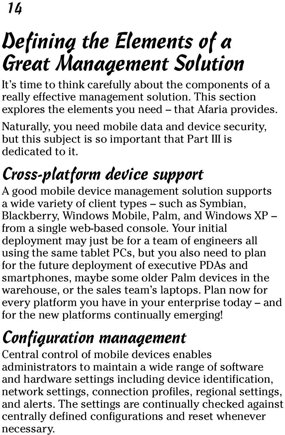 Cross-platform device support A good mobile device management solution supports a wide variety of client types such as Symbian, Blackberry, Windows Mobile, Palm, and Windows XP from a single